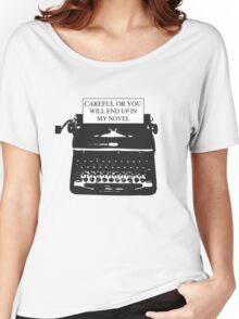 Careful or you will end up in my novel Women's Relaxed Fit T-Shirt