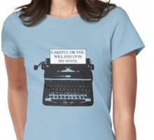 Careful or you will end up in my novel Womens Fitted T-Shirt