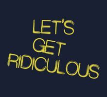 Let's Get Ridiculous by mike desolunk