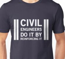 Civil Engineers do by reinforcing it Unisex T-Shirt