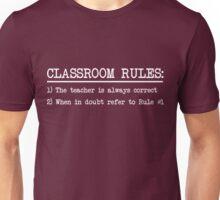 Classroom Rules: The teacher is always correct Unisex T-Shirt