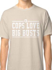 Cops love big busts Classic T-Shirt