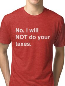No, I will not do your taxes Tri-blend T-Shirt
