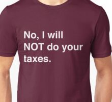 No, I will not do your taxes Unisex T-Shirt