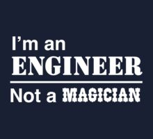 I'm an engineer, not a magician by careers