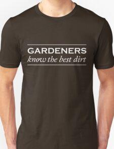 Gardeners know the best dirt Unisex T-Shirt