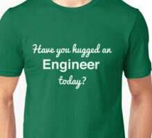 Have you hugged an engineer today? Unisex T-Shirt