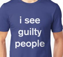 I see guilty people Unisex T-Shirt
