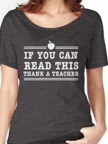If you can read this thank a teacher Women's Relaxed Fit T-Shirt