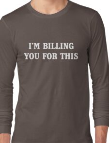 I'm billing you for this Long Sleeve T-Shirt