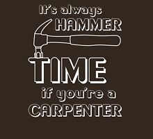 It's always hammer time if you are a carpenter Unisex T-Shirt