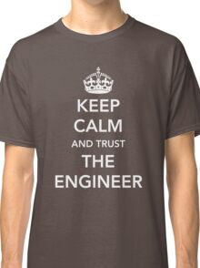 Keep calm I'm the engineer Classic T-Shirt