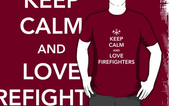 Keep Calm and Love Firefighters by careers