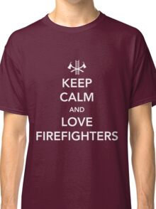 Keep Calm and Love Firefighters Classic T-Shirt