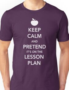 Keep Calm and Pretend it's on the lesson plan Unisex T-Shirt