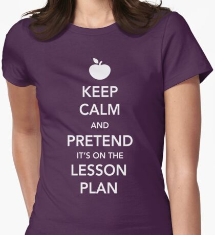 Keep Calm and Pretend it's on the lesson plan Womens Fitted T-Shirt