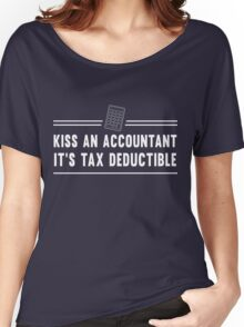 Kiss an accountant. It's tax deductible Women's Relaxed Fit T-Shirt