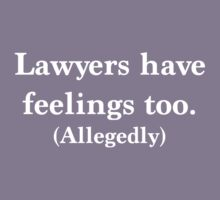 Lawyers have feelings too. Allegedly T-Shirt