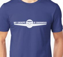 My cockpit is enormous Unisex T-Shirt