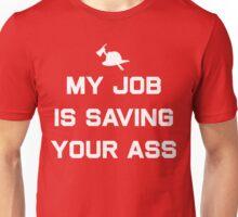 My job is saving your ass Unisex T-Shirt