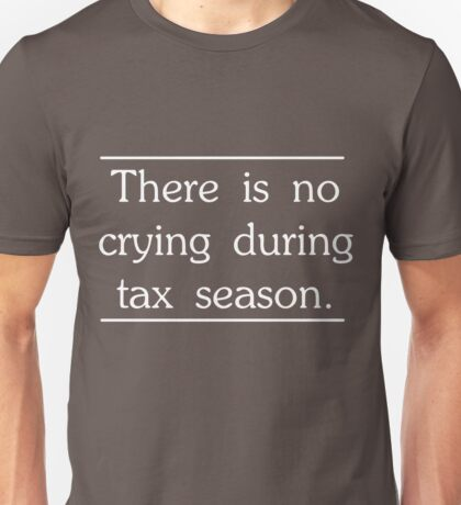 There is no crying in tax season Unisex T-Shirt