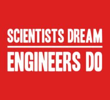 Scientists Dream. Engineers Do by careers