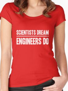 Scientists Dream. Engineers Do Women's Fitted Scoop T-Shirt