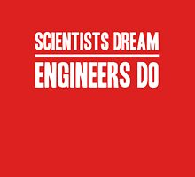 Scientists Dream. Engineers Do Unisex T-Shirt