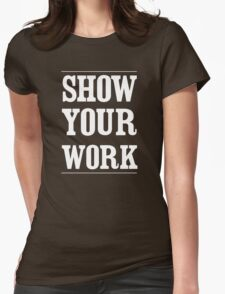 Show your work Womens Fitted T-Shirt