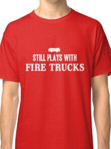 Still plays with firetrucks Classic T-Shirt