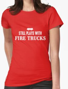 Still plays with firetrucks Womens Fitted T-Shirt