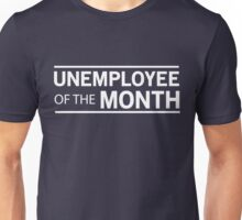 Unemployee of the Month Unisex T-Shirt