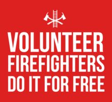 Volunteer Firefighters do it for free by careers