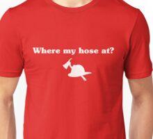 Where my hose at? Unisex T-Shirt