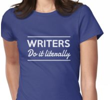 Writers do it literally Womens Fitted T-Shirt