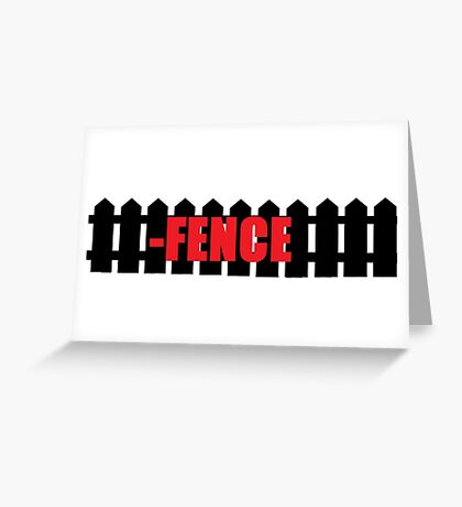 -FENCE Greeting Card
