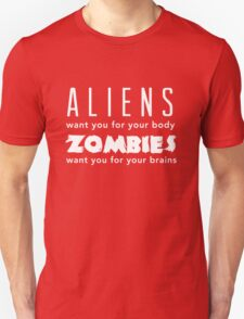 Aliens want you for your body. Zombies for your brains T-Shirt