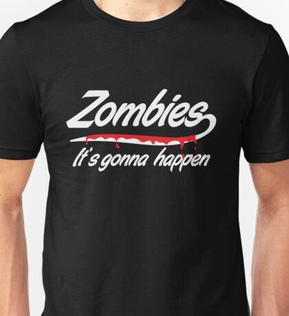 Zombies. It's gonna happen Unisex T-Shirt