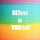 BElieve in YOUrself by Libertad  Leal