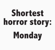 Shortest Horror Story: Monday by BrightDesign