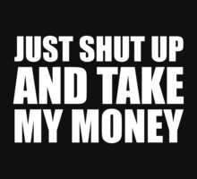 Just Shut Up And Take My Money by BrightDesign