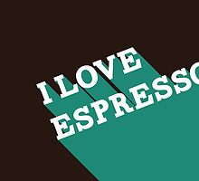 I love espresso by Aaron McDermott