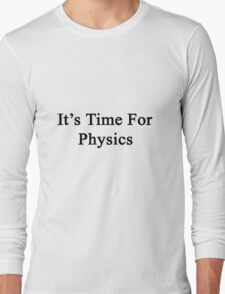It's Time For Physics  Long Sleeve T-Shirt