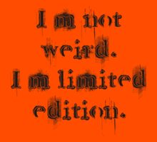 I'm not weird. I'm limited edition. by poppyflower