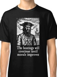 The Beatings Will Continue until Morale Improves Classic T-Shirt