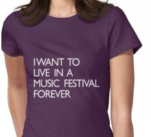 I want to live forever in a music festival Womens Fitted T-Shirt