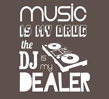 Music is my drug, dj is my dealer Unisex T-Shirt