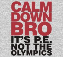 Calm Down Bro it's PE T-Shirt