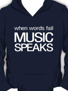 When words fail music speaks T-Shirt