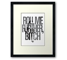 Roll Me Further, Bitch Framed Print
